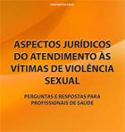 Aspectos jurídicos do atendimento às vítimas de violência sexual: perguntas e respostas para profissionais de saúde (MS, 2010)