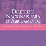 Capa da publicação Diretrizes Nacionais para o Abrigamento de Mulheres em Situação de Risco e de Violência (SPM-PR, 2011)