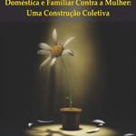 Capa da cartilha O Enfrentamento à Violência Doméstica e Familiar contra a Mulher: uma construção coletiva (CNPG, 2011)