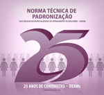 Capa da publicação Norma Técnica de Padronização das Delegacias Especializadas de Atendimento às Mulheres (SPM-PR, MJ/SENASP e UNODC, 2010)
