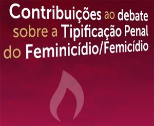 Contribuições ao Debate sobre a Tipificação Penal do Feminicídio/Femicídio (Cladem, 2012)