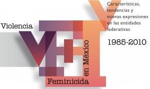 Violencia feminicida en México. Características, tendencias y nuevas expresiones en las entidades federativas, 1985-2010 (ONU Mujeres, 2012)
